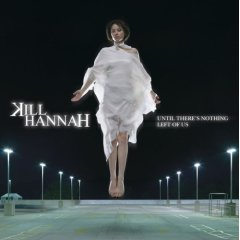 album cover of Kill Hannah's Until There Is Nothing Left of Us